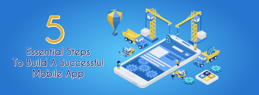 5 Essential Steps To Build A Successful Mobile App