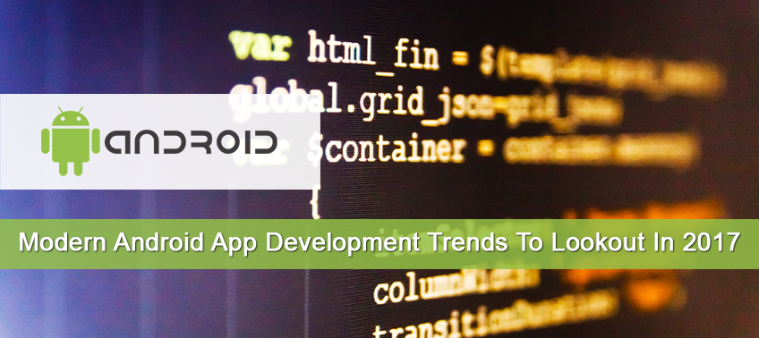 Modern Android App Development Trends To Lookout In 2017