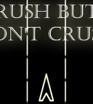 Rush-But-Dont-Crush
